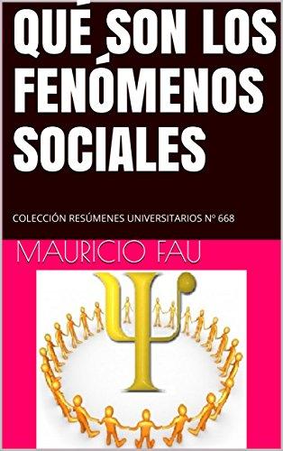 QUÉ SON LOS FENÓMENOS SOCIALES: COLECCIÓN RESÚMENES UNIVERSITARIOS Nº 668 por MAURICIO FAU