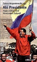 Alo Presidente. Hugo Chavez und Venezuelas Zukunft