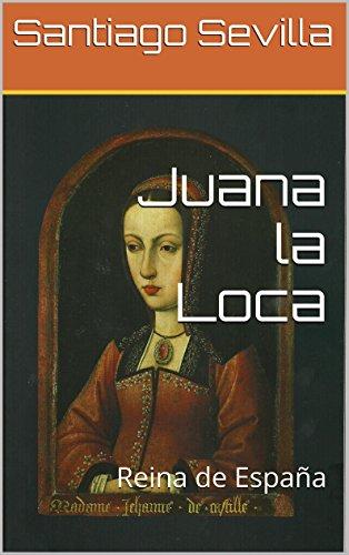 Juana la Loca: Reina de España por Santiago Sevilla