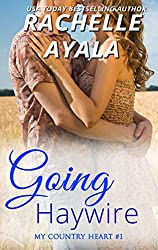Going Haywire (My Country Heart Book 1)