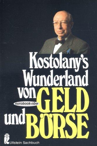 Kostolany's Wunderland von Geld und Börse (Mit 12 Abbildungen aus dem Privatbesitz des Autors)