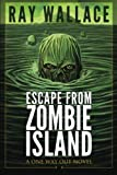 Escape from Zombie Island: A One Way Out Novel: Volume 2