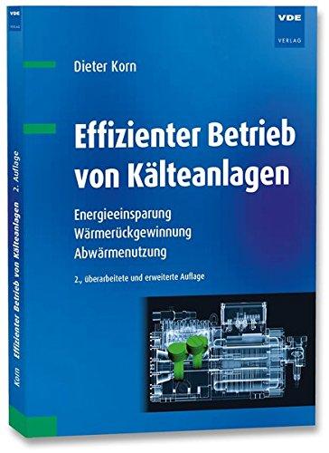 Effizienter Betrieb von Kälteanlagen: Energieeinsparung, Wärmerückgewinnung, Abwärmenutzung -