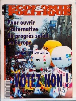 ECONOMIE ET POLITIQUE du 01/01/2005 - SOMMAIRE - EDITORIAL - UNE ALTERNATIVE POUR L'EUROPE PAR ALAIN OBADIA - CONJONCTURE - FAIRE RECULER L'EMPRISE DES MACHES FINANCIERS PAR SEBASTIEN GANET - L'EUROPE DECROCHE PAR FABIEN MAURY - LES MARCHES PETROLIERS - UNE NOUVELLE DONNE PAR ALAIN VIGIER - EUROPE-REFERENDUM - SOMMET DE BRUXELLES - LA CONSTRUCTION EUROPEENNE EN CRISE PROFONDE PAR YVES DIMICOLI - POUR UNE ALTERNATIVE PROGRESSISTE AU PROJET DE TRAITE CONSTITUTIONNEL EUROPEEN - NON A LA CONSTITUTI par Collectif