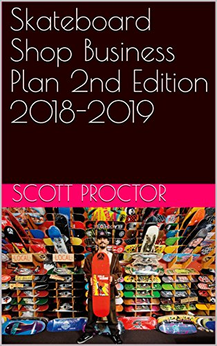 Skateboard Shop Business Plan 2nd Edition 2018-2019 (English Edition)