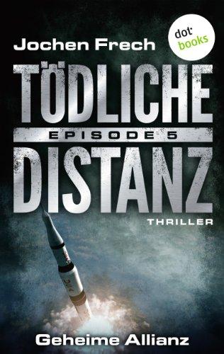 Buchseite und Rezensionen zu 'TÖDLICHE DISTANZ - Episode 5: Geheime Allianz: Thriller' von Jochen Frech