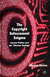 [(The Copyright Enforcement Enigma : Internet Politics and the 'Telecoms Package')] [By (author) Monica Horten] published on (December, 2011)