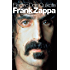 Electric Don Quixote: The Definitive Story Of Frank Zappa: The Story of Frank Zappa