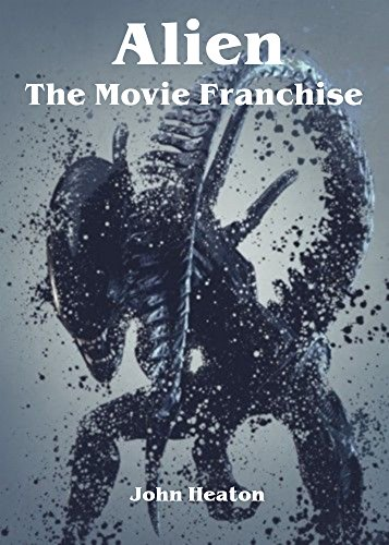 Alien - The Movie Franchise (English Edition)