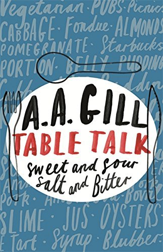 Table Talk: Sweet And Sour, Salt and Bitter by A.A. Gill (30-Oct-2008) Paperback