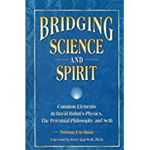 Bridging Science and Spirit: Common Elements In David Bohm's Physics, The Perennial Philosophy and Seth (English Edition)