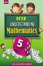 ICSE Understanding Mathematics - Class 5 (2018-19 Session)