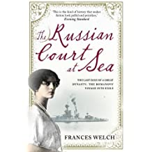 The Russian Court at Sea: The Last Days of A Great Dynasty: The Romanov's Voyage into Exile by Frances Welch (2011-08-04)