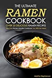The Ultimate Ramen Cookbook, Over 25 Delicious Ramen Recipes: The Only Ramen Noodle Cookbook You Will Ever Need (English Edition)