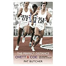 The Perfect Distance - Ovett and Coe: The Record-Breaking Rivalry by Pat Butcher (2005-07-01)