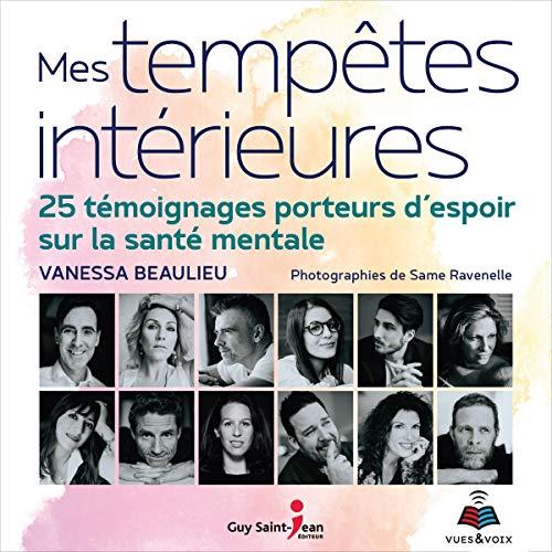 Mes tempêtes intérieurs: 25 témoignages porteurs d'espoir sur la santé mentale par Vanessa Beaulieu
