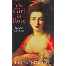 The Girl in Rose: Haydn's Last Love: A Musical Affair in Georgian London