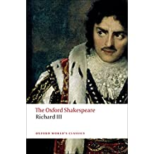 The Tragedy of King Richard III: The Oxford Shakespeare: The Oxford Shakespeare the Tragedy of King Richard III (Oxford World's Classics)