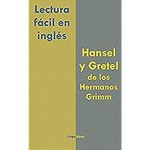 Lectura fácil en inglés: Hansel y Gretel de los Hermanos Grimm (Inglés fácil para hablantes de español nº 1)
