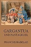 Gargantua und Pantagruel - Francois Rabelais