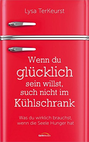 Preisvergleich Produktbild Wenn du glücklich sein willst, such nicht im Kühlschrank: Was du wirklich brauchst, wenn die Seele Hunger hat.