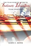 The Team Exercise Guide to Business Education: Team Exercises