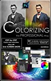 Photoshop: COLORIZING the Professional Way - Colorize or Color Restoration in Adobe Photoshop cc of your Old, Black and White photos (Family or Famous ... cs6, photoshop cc, adobe photoshop cc 2015)