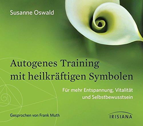Autogenes Training mit heilkräftigen Symbolen: Für mehr Entspannung, Vitalität und Selbstbewusstsein