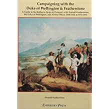 Campaigning with the Duke of Wellington & Featherstone: A Guide to the Battles in Spain and Portugal with Donald Featherstone, the Duke of Wellington and All the Others, 1808-14 and 1973-92