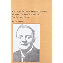 Biography of Charles Masterman (1873-1927) Politician and Journalist: The Spendid Failure (Studies in British History)