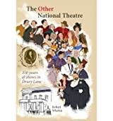 [(The Other National Theatre: 350 Years of Shows in Drury Lane)] [ By (author) Robert Whelan ] [May, 2013]