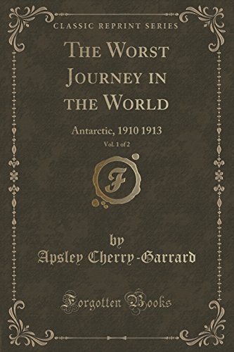 the-worst-journey-in-the-world-vol-1-of-2-antarctic-1910-1913-classic-reprint