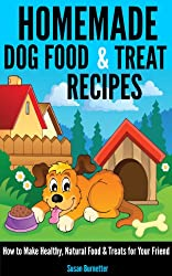 Homemade Dog Food & Treat Recipes - How to Make Healthy, Natural Food & Treats for Your Friend