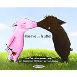 Rosalie und Trüffel - Trüffel und Rosalie: Eine Geschichte von der Liebe