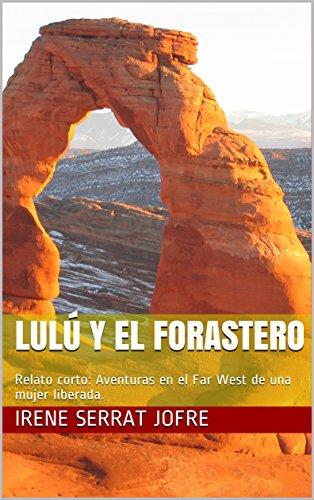 Lulú y el forastero: Relato corto: Aventuras en el Far West de una mujer liberada. (Las aventuras de Lulú nº 1)