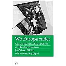 Wo Europa endet: Ungarn, Brüssel und das Schicksal der liberalen Demokratie (edition suhrkamp)