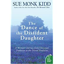 The Dance of the Dissident Daughter: A Woman's Journey from Christian Tradition to the Sacred Feminine (Plus) by Kidd, Sue Monk (2006) Paperback
