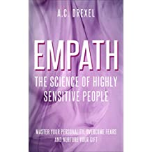 Empath: The Science of Highly Sensitive People – Master Your Personality, Overcome Fears and Nurture Your Gift (English Edition)