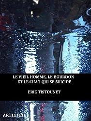 LE VIEIL HOMME, LE BOURDON, ET LE CHAT QUI SE SUICIDE