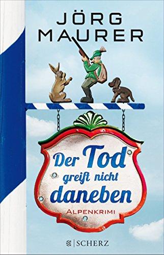 Der Tod greift nicht daneben: Alpenkrimi (Kommissar Jennerwein 7) (German Edition)