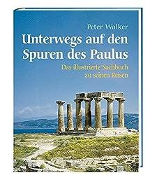 Unterwegs auf den Spuren des Paulus: Das illustrierte Sachbuch zu seinen Reisen