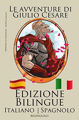 Imparare lo spagnolo - Edizione Bilingue (Italiano - Spagnolo) Le avventure di Giulio Cesare