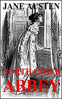 Northanger Abbey by Jane Austen (Illustrated) (English Edition)
