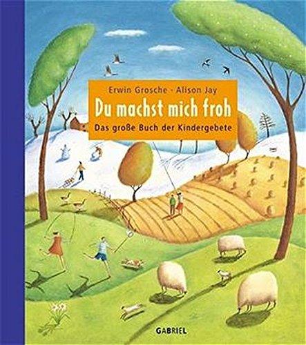 Du machst mich froh: Das große Buch der Kindergebete