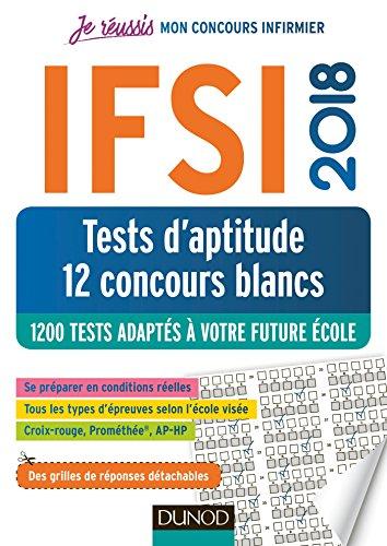 IFSI 2018 Tests d'aptitude - 12 concours blancs : 1300 tests adaptés à votre future école (Je réussis)