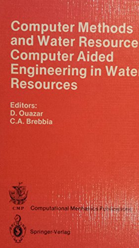 Computer Methods and Water Resources. 1st International Conference, Morocco 1988: Volume 4: Computer Aided Engineering in Water Resources par Driss Ouazar, Carlos A. Brebbia