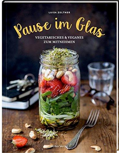 Preisvergleich Produktbild Pause im Glas: Vegetarisches & Veganes zum Mitnehmen