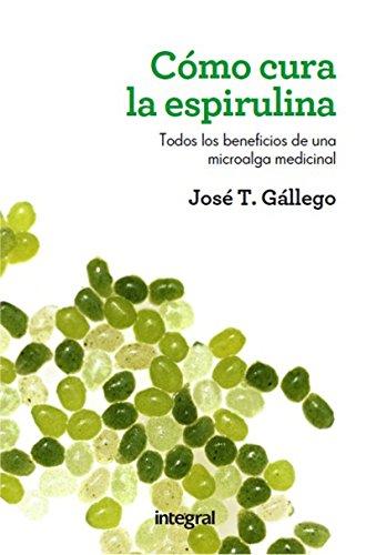 Cómo cura la espirulina (SALUD) por José T. Gállego