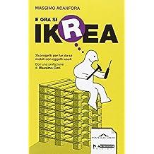 E ora si Ikrea. 25 progetti per far da s? mobili con oggetti usati (Ponte alle Grazie Saggi)