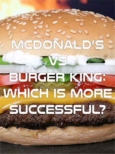 c4e53486c1e41a McDonald's VS Burger King: which is more successful?